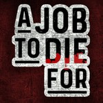 A Job To Die For