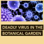 Deadly virus in the botanical garden